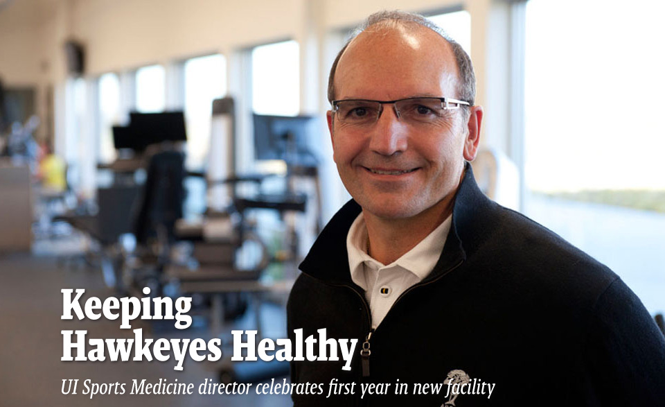 Keeping  Hawkeyes Healthy - UI Sports Medicine director celebrates first year in new facility